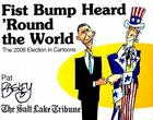 Fist Bump Heard 'Round the World: The 2008 Election in Cartoons Cover Image