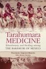 Tarahumara Medicine: Ethnobotany and Healing Among the Rarámuri of Mexico Cover Image