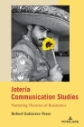 Jotería Communication Studies: Narrating Theories of Resistance (Critical Intercultural Communication Studies #26) Cover Image