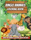 Jungle Animals Coloring Book: Amazing Animals Coloring Books for boys, girls, and kids of ages 4-8 and up. Cover Image