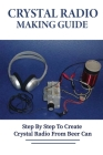 Crystal Radio Making Guide: Step By Step To Create Crystal Radio From Beer Can: Make Your Own Crystal Radio Book Cover Image