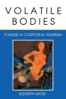 Volatile Bodies: Toward a Corporeal Feminism (Theories of Representation and Difference) Cover Image