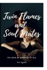 Twin Flames and Soul Mates: To love in spite of it all Cover Image