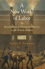 A New World of Labor: The Development of Plantation Slavery in the British Atlantic (Early Modern Americas) Cover Image