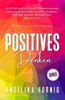 Positives Denken: Ich will mehr positive Gedanken! Resilienz trainieren, Stress bewältigen & Ziele erreichen - Emotionen & Gefühle verst Cover Image