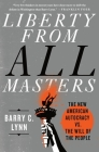 Liberty from All Masters: The New American Autocracy vs. the Will of the People Cover Image