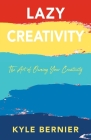 Lazy Creativity: The Art of Owning Your Creativity Cover Image