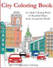 City Coloring Book: An Adult Coloring Book of Beautiful Places from Around the World (Adult Coloring Books) Cover Image