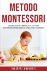 Metodo Montessori: La guida step by step di tutte le attività Montessoriane per Crescere ed Educare un bambino Cover Image