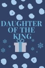 Daughter Of The King: Religious, Spiritual, Motivational Notebook, Journal, Diary (110 Pages, Blank, 6 x 9) Cover Image