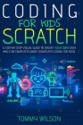 Coding For Kids Scratch: A Step By Step Visual Guide To Create Your Own Easy and Fun Computer Games (Computer Coding For Kids) Cover Image