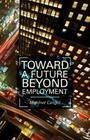 Toward a Future Beyond Employment. by Mehmet Cangul Cover Image