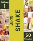 Oh! Top 50 Shake Recipes Volume 1: A Shake Cookbook for Your Gathering Cover Image