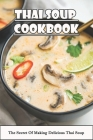 Thai Soup Cookbook: The Secret of Making Delicious Thai Soup: Bowl Of Happiness Cover Image
