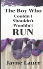 The Boy Who Couldn't Shouldn't Wouldn't Run Cover Image