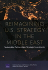 Reimagining U.S. Strategy in the Middle East: Sustainable Partnerships, Strategic Investments Cover Image