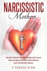 Narcissistic Mothers: Handle Mother Relationship and Learn How to Recover from Narcissistic and Emotional Abuse. Cover Image