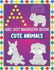 ABC Dot Markers Book Cute Animals: Easy and Fun Learning Dot Markers Alphabet and Cute Animals Coloring Activity Book-Do a dot page a day-Cute USA Art Cover Image