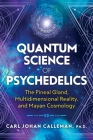 Quantum Science of Psychedelics: The Pineal Gland, Multidimensional Reality, and Mayan Cosmology Cover Image