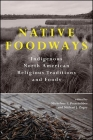 Native Foodways: Indigenous North American Religious Traditions and Foods (Suny Series) Cover Image