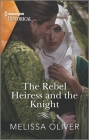 The Rebel Heiress and the Knight: Winner of the Romantic Novelists' Association's Joan Hessayon Award 2020 Cover Image