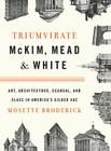 Triumvirate: McKim, Mead & White: Art, Architecture, Scandal, and Class in America's Gilded Age Cover Image