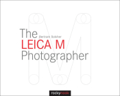The Leica M Photographer: Photographing with Leica's Legendary Rangefinder Cameras Cover Image