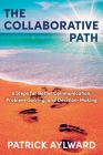 The Collaborative Path: 6 Steps for Better Communication, Problem-Solving, and Decision-Making Cover Image