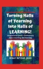 Turning Halls of Yearning Into Halls of Learning: Inspirational poetic commentary about teaching and learning in an urban school setting. Cover Image
