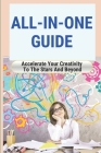 All-In-One Guide: Accelerate Your Creativity To The Stars And Beyond: How To Stop Making Excuses Cover Image