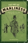 The Art of Manliness: Classic Skills and Manners for the Modern Man Cover Image