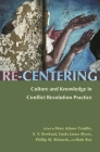 Re-Centering: Culture and Knowledge in Conflict Resolution Practice (Syracuse Studies on Peace and Conflict Resolution) Cover Image