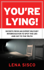 You're Lying: Secrets from an Expert Military Interrogator to Spot the Lies and Get to the Truth Cover Image