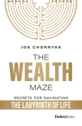 The Wealth Maze: Secrets for Navigating the Labyrinth of Life Cover Image