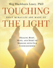 Touching the Light: Healing Body, Mind, and Spirit by Merging with God Consciousness Cover Image