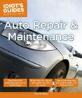 Auto Repair and Maintenance: Easy Lessons for Maintaining Your Car So It Lasts Longer (Idiot's Guides) Cover Image