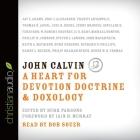 John Calvin: A Heart for Devotion, Doctrine, Doxology Cover Image