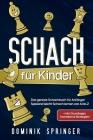 Schach für Kinder: Das geniale Schachbuch für Anfänger - Spielend leicht Schach lernen von A bis Z +inkl. Grundlagen, Techniken & Strateg Cover Image