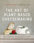 The Art of Plant-Based Cheesemaking, Second Edition: How to Craft Real, Cultured, Non-Dairy Cheese Cover Image