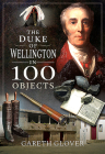 The Duke of Wellington in 100 Objects Cover Image