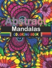Abstract Mandalas Coloring Book: A Mandalas Coloring Book For Adults 2021, With Several Drawings Anti Stress and Anxiety, 50 Pages, 8.5×11 inches, Per Cover Image