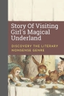 Story Of Visiting Girl's Magical Underland: Discovery The Literary Nonsense Genre: Introduction Of Alice In Wonderland Cover Image