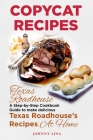 Copycat Recipes: Texas Roadhouse. A Step-by-Step Cookbook Guide to make delicious Texas Roadhouse's Recipes at Home Cover Image