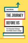 The Journey Before Us: First-Generation Pathways from Middle School to College (Critical Issues in American Education) Cover Image