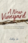 A New Vineyard: The Tale of Unlikely Heroes Destined to Restore Israel Cover Image