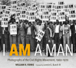 I Am a Man: Photographs of the Civil Rights Movement, 1960-1970 Cover Image