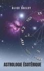 Astrologie ésotérique: L'astrologie d'un point de vue spirituel et transcendantal Cover Image