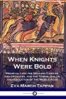 When Knights Were Bold: Medieval Life; the Military Castles and Crusades, and the Towns, Guilds and Education of the Middle Ages Cover Image