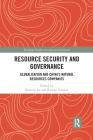 Resource Security and Governance: Globalisation and China�s Natural Resources Companies (Routledge Studies in Corporate Governance) Cover Image
