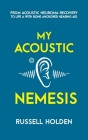 My Acoustic Nemesis: A personal account of life after an acoustic neuroma & the ups and downs of having a bone anchored hearing aid Cover Image
